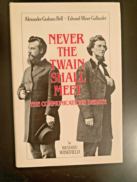 Never the Twain Shall Meet : Bell, Gallaudet and the Communications Debate