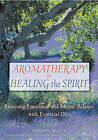 Aromatherapy for Healing the Spirit: Restoring Emotional and Mental Balance with Essential Oils by Gabriel Mojay (Paperback, 1996)