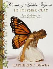 Creating Lifelike Figures in Polymer Clay, Katherine Dewey   Paperback Book   97