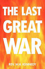 The Last Great War by Rev. W.H. Kennedy (Paperback, 2011)