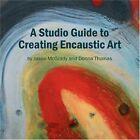 Studio Guide to Creating Encaustic Art 9781436312080 by Thomas Jason McGrady a