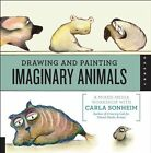 Drawing and Painting Imaginary Animals: A Mixed-media Workshop with Carla Sonheim by Carla Sonheim (Paperback, 2012)