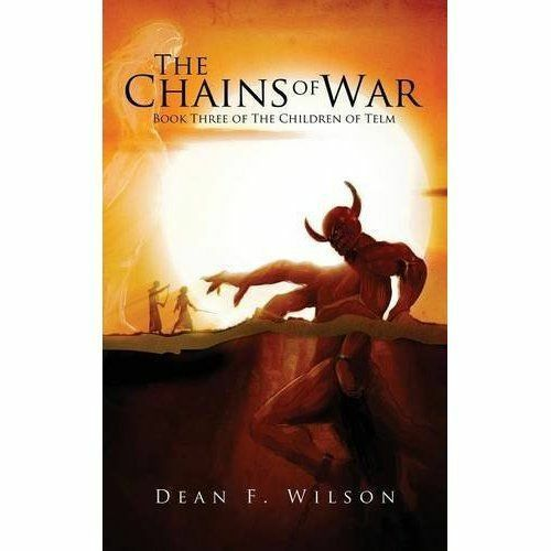 The Chains of War: Book Three of the Children of Telm by Wilson, Dean F.