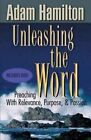 Unleashing the Word: Preaching with Relevance, Purpose, and Passion by Adam Hamilton (Mixed media product, 2010)