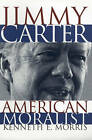 Jimmy Carter, American Moralist by Kenneth E. Morris (Paperback, 1997)