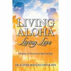 Living Aloha Living Love: Origins of Hawaiian Spirituality by Dr Elithe Manuha'aipo Kahn (Paperback / softback, 2013)