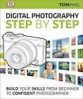 Digital Photography Step by Step by Tom Ang (Hardback, 2016)