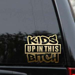 Kids UP IN THIS bitch Funny Car JDM Sticker Window Vinyl Truck Laptop Wall Decal
