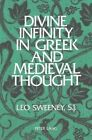 Divine Infinity in Greek and Medieval Thought by Leo Sweeney (Paperback, 1998)