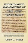 Understanding the Language of the New Testament: A Beginner's Guide to Koine Greek by Clyde C Wilton (Paperback / softback, 2013)
