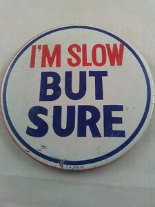 Vtg-1960-039-s-I-039-M-SLOW-BUT-SURE-Sexy-Funny-pin-button-pinback-ee5