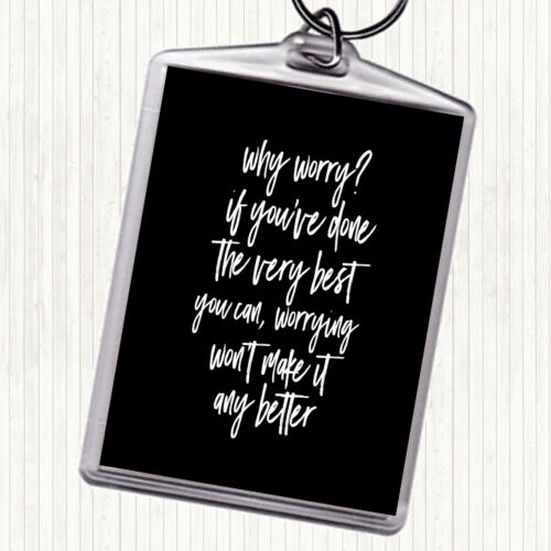 Black White Why Worry Quote Bag Tag Keychain Keyring