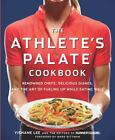 The Athlete's Palate Cookbook : Renowned Chefs, Delicious Dishes, and the Art of Fueling up While Eating Well by Runner's World Magazine Editors and Yishane Lee (2009, Paperback)