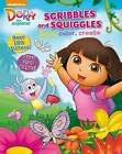Nickelodeon Dora the Explorer Scribbles and Squiggles: Draw, Color, Create by Parragon Books Ltd (Paperback / softback, 2015)