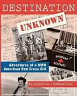 Destination Unknown: Adventures of a WWII American Red Cross Girl by Kathleen Cox, Leona Cox (Paperback / softback, 2011)