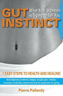 Gut Instinct: What Your Stomach is Trying to Tell You: 7 Easy Steps to Health and Healing by Pierre Pallardy (Paperback, 2007)