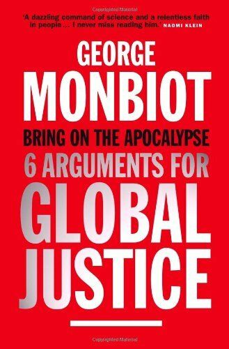 Bring on the Apocalypse: Six Arguments for Global Justice By Ge .9781843548584