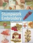 Stumpwork Embroidery: Techniques, Projects and Pure Inspiration by Kay Dennis, Michael Dennis (Paperback, 2014)