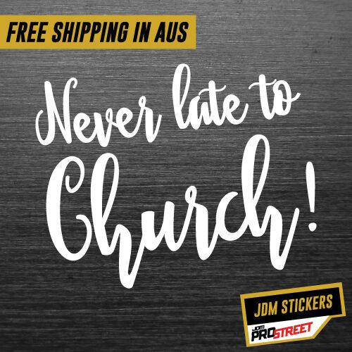 NEVER LATE TO CHURCH JDM CAR STICKER DECAL Drift Turbo Euro Fast Vinyl #0742