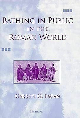 Bathing in Public in the Roman World, By Fagan, Garrett G.,in Used but Acceptabl