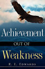 Achievement Out of Weakness by R E Edwards (Paperback / softback, 2008)