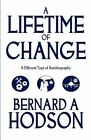 A Lifetime of Change: A Different Type of Autobiography by Bernard A Hodson (Paperback / softback, 2011)