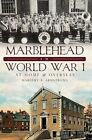 Marblehead in World War I: At Home & Overseas by Margery A Armstrong (Paperback, 2011)