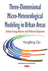 Three-Dimensional Micro-Meteorological Modeling in Urban Areas: Surface Energy Balance & Pollutant Dispersion by Yongfeng Qu (Hardback, 2015)