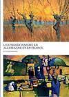 L'expressionnisme En Allemagne Et En France: De Van Gogh Aa Kandinsky by Timothy O Benson (Microfilm, 2014)
