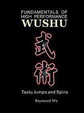 Fundamentals of High Performance Wushu: Taolu Jumps and Spins by Raymond Wu...