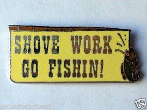 """ Shove Arbeit Go Fischen "" Anstecker Bass Fisch Pin Lg"