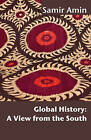 Global History: A View from the South by Samir Amin (Paperback, 2010)