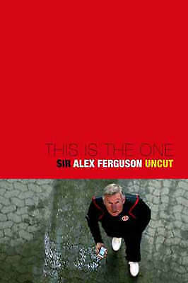 """AS NEW"" This Is the One: Sir Alex Ferguson - The Uncut Story of a Football Geni"