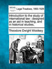 Introduction to the Study of International Law: Designed as an Aid in Teaching, and in Historical Studies. by Theodore Dwight Woolsey (Paperback / softback, 2010)