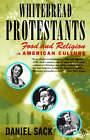 Whitebread Protestants: Food and Religion in American Culture by Daniel Sack (Paperback, 2002)