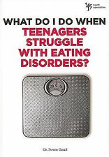 What Do I Do When Teenagers Struggle with Eating Disorders?-ExLibrary
