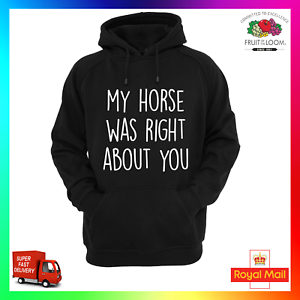 My Horse Was Right About You Hoodie Hoody Hoodie xmas Funny Sarcasm Cool Unisex