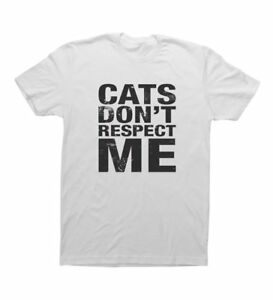 a3aeda325 CAT'S DON'T RESPECT ME, - Sarcastic Adult Graphic Funny Novelty T ...