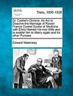 Dr. Cashel's Divorce. an ACT to Dissolve the Marriage of Rowan Francis Cashel Doctor of Medicine with Emily Harriett His Now Wife and to Enable Him to Marry Again and for Other Puroses by Edward Walmisley (Paperback / softback, 2012)