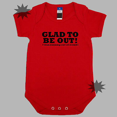 I/'m Glad to Be Out I was Running out of Womb Novelty Baby Clothing Funny