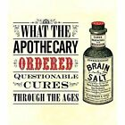 What the Apothecary Ordered: Questionable Cures Through the Ages by Caroline Rance (Hardback, 2014)