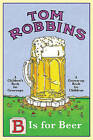 B is for Beer by Tom Robbins (Paperback, 2010)
