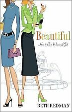 Beautiful : How to Be a Beautiful Woman of God in a Cosmetic World by Beth...