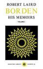 Robert Laird Borden: His Memoirs: v. 1 by Carleton University Press,Canada (Paperback, 1969)