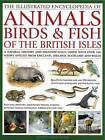 The Illustrated Encyclopedia of  Animals, Birds & Fish of the British Isles: A Natural History and Identification  Guide with Over 440 Native Species from  England, Ireland, Scotland and Wales by Tom Jackson (Hardback, 2011)
