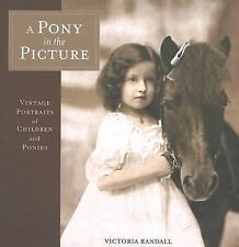 A Pony in the Picture : Vintage Portraits of Children and Ponies by Victoria...