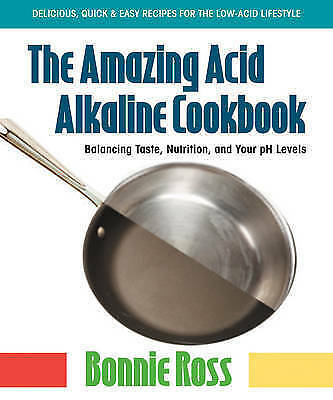 1 of 1 - Amazing Acid Alkaline Cookbook: Balancing Taste, Nutrition, and Your PH Levels,