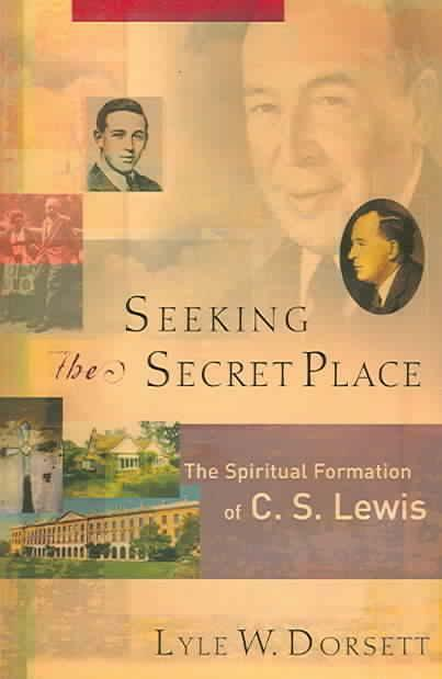 Seeking the Secret Place: The Spiritual Formation of C. S. Lewis von Lyle W....