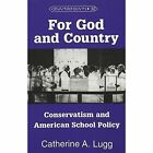 For God and Country: Conservatism and American School Policy by Catherine A. Lugg (Paperback, 2000)