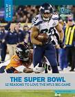 The Super Bowl: 12 Reasons to Love the NFL's Big Game by Drew Silverman (Hardback, 2016)